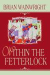Within the Fetterlock by Brian Wainwright